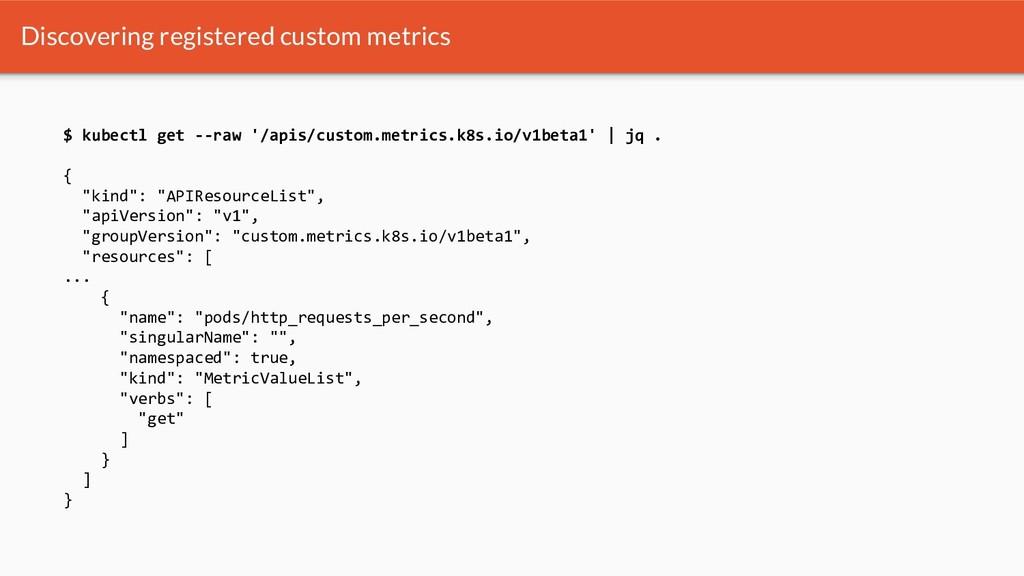 Discovering registered custom metrics $ kubectl...