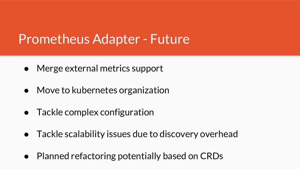 Prometheus Adapter - Future ● Merge external me...