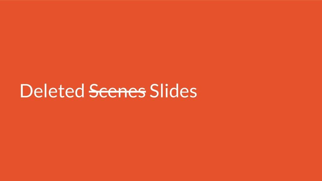 Deleted Scenes Slides