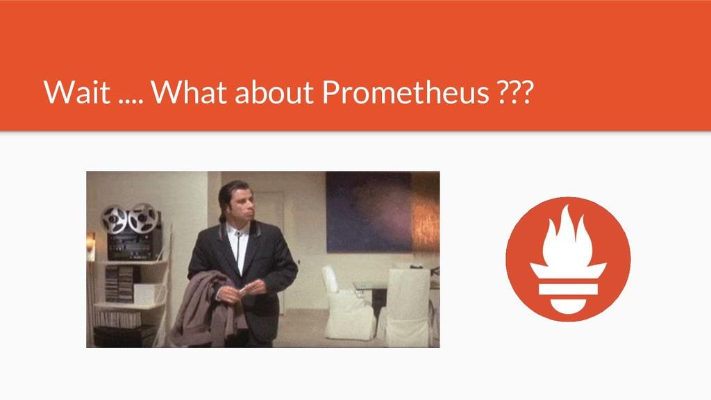 Wait .... What about Prometheus ???