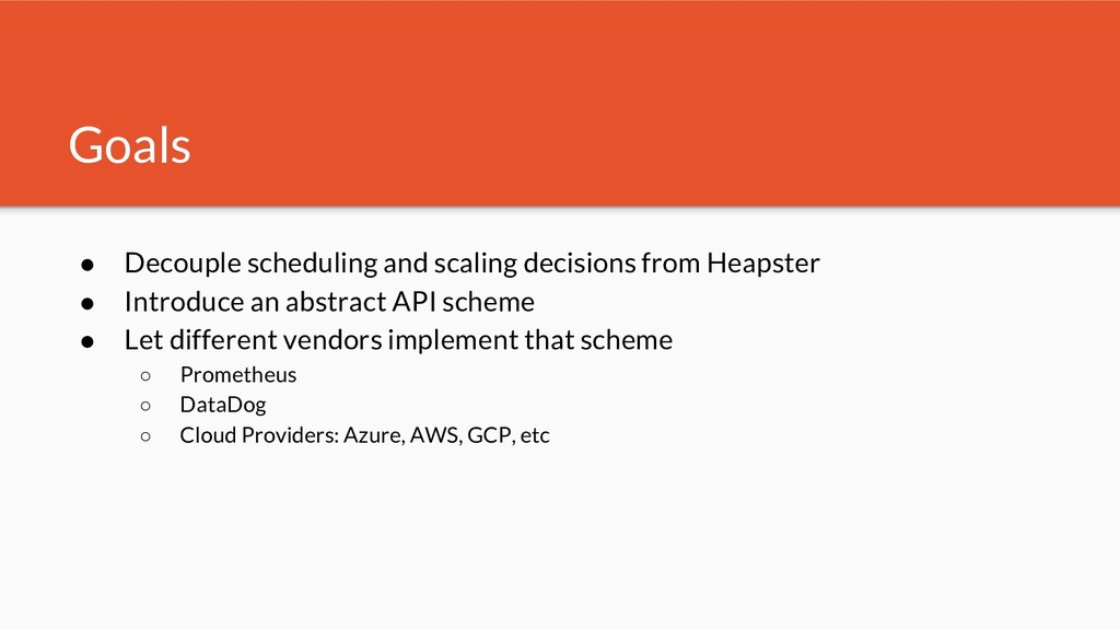 Goals ● Decouple scheduling and scaling decisio...