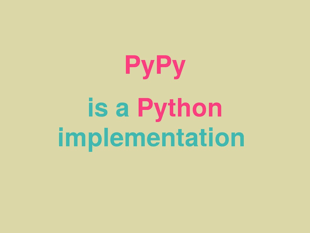 PyPy is a Python implementation