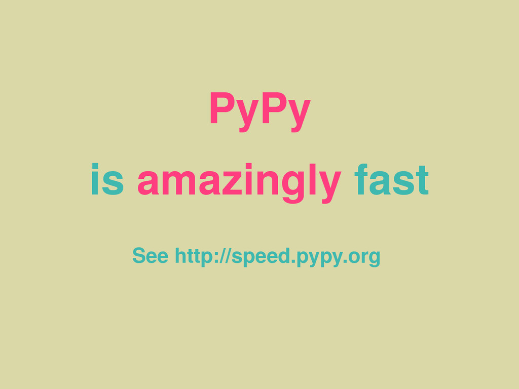PyPy is amazingly fast See http://speed.pypy.org