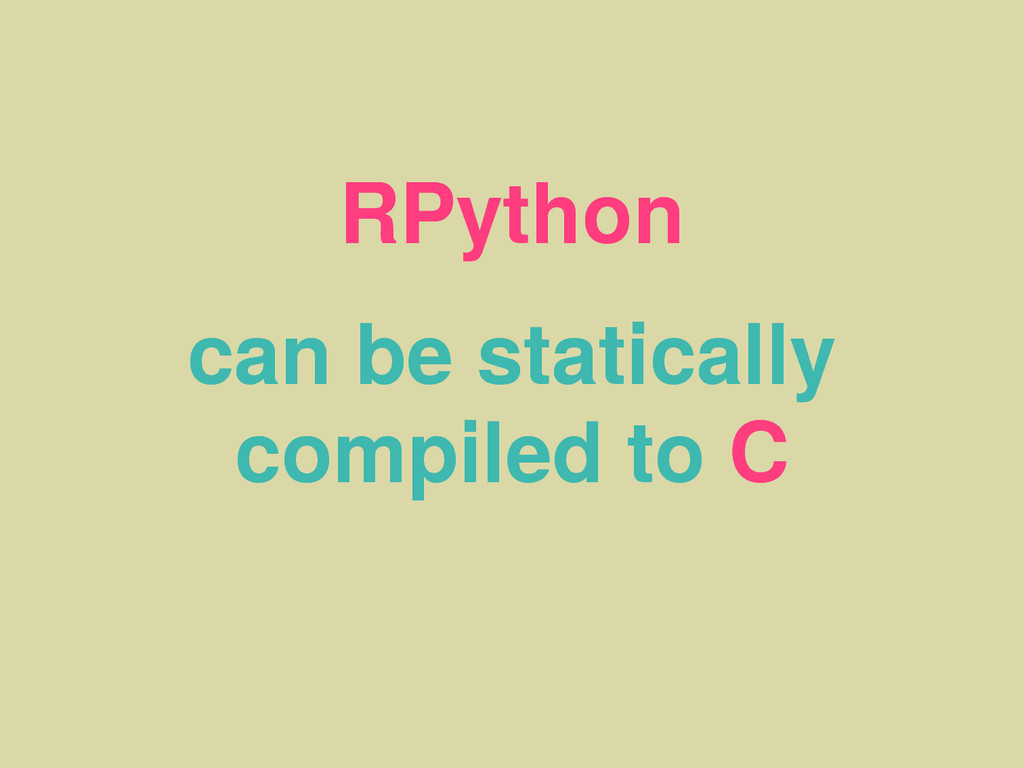 RPython can be statically compiled to C