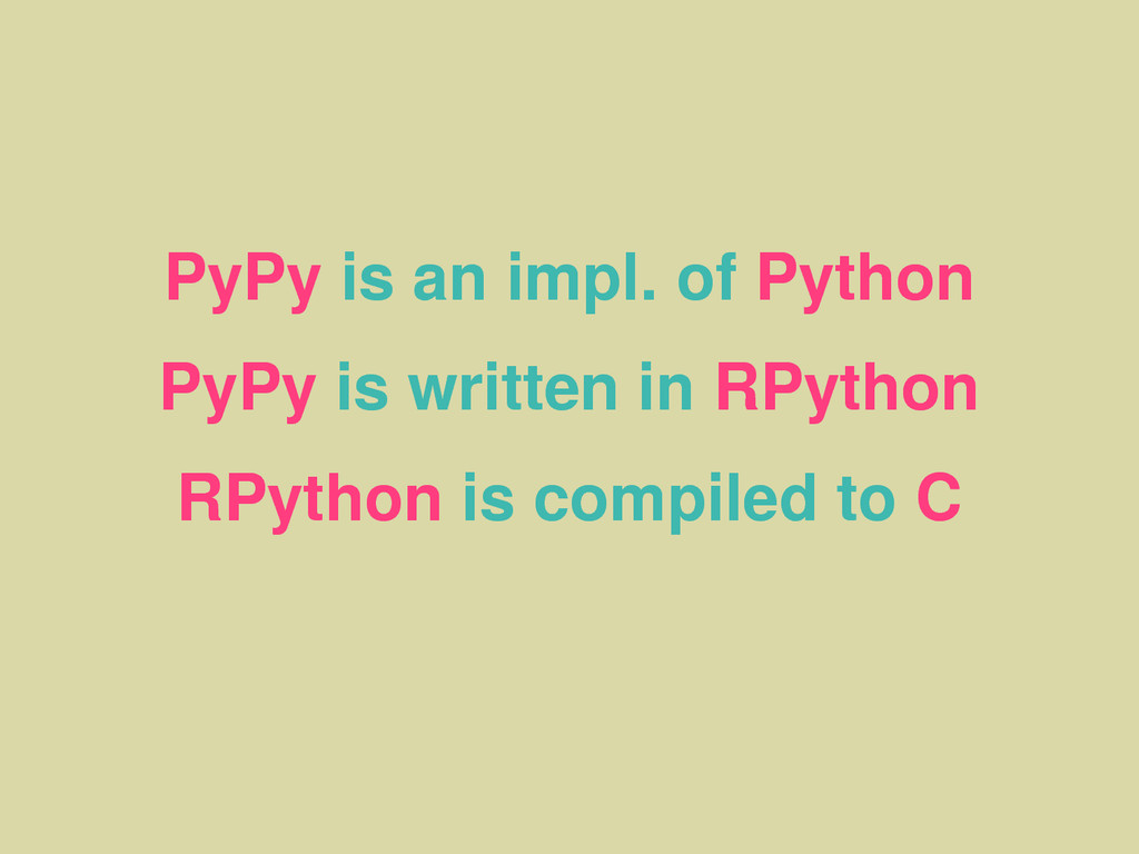 PyPy is an impl. of Python PyPy is written in R...