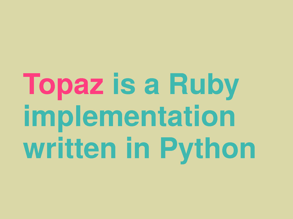 Topaz is a Ruby implementation written in Python