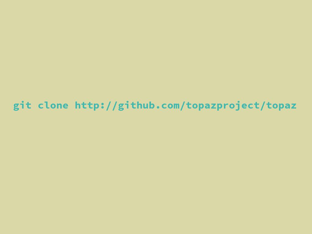 git clone http://github.com/topazproject/topaz
