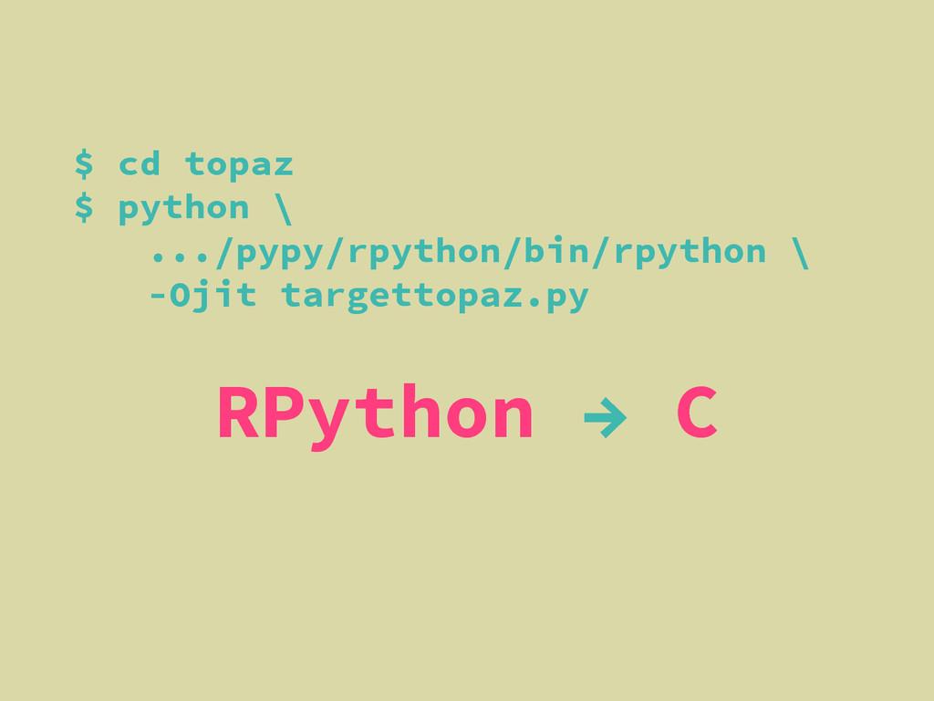 $ cd topaz $ python \ .../pypy/rpython/bin/rpyt...
