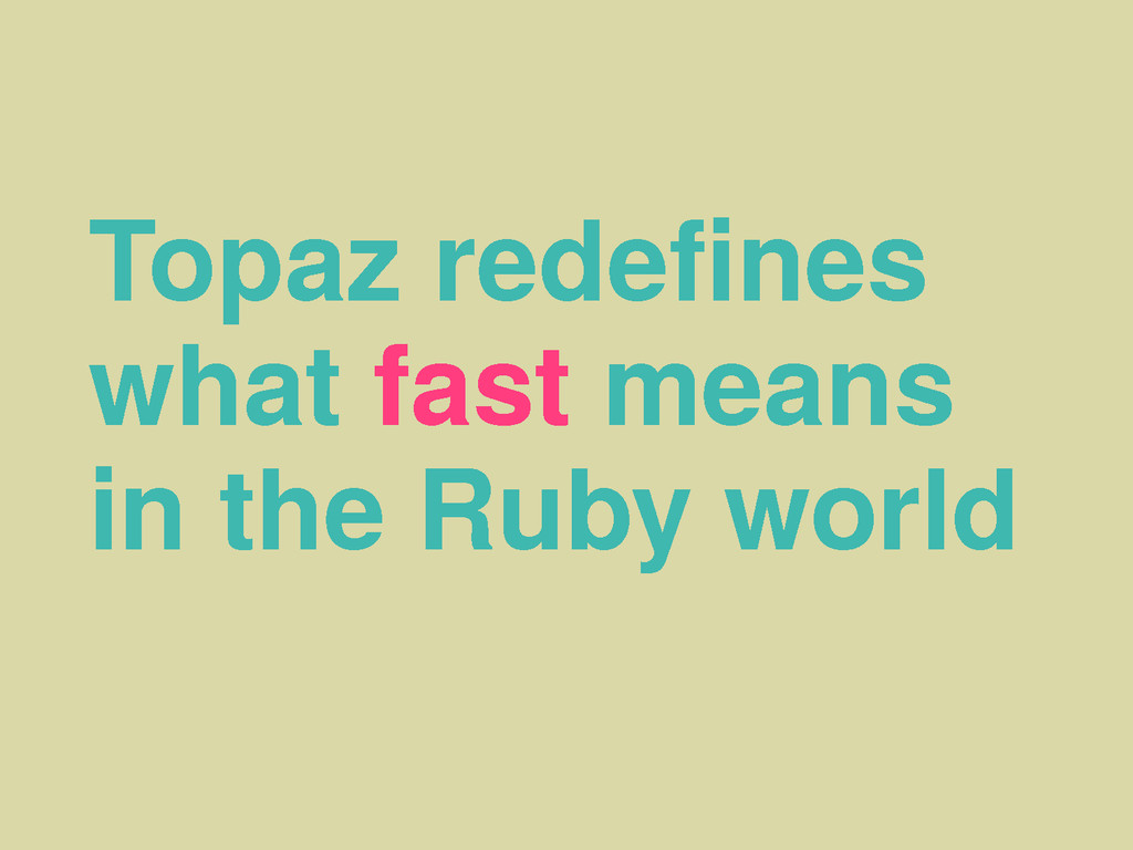 Topaz redefines what fast means in the Ruby world