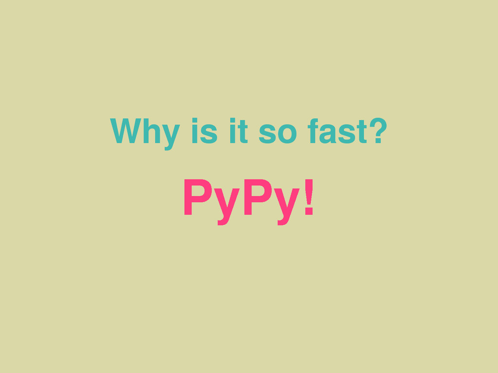 Why is it so fast? PyPy!