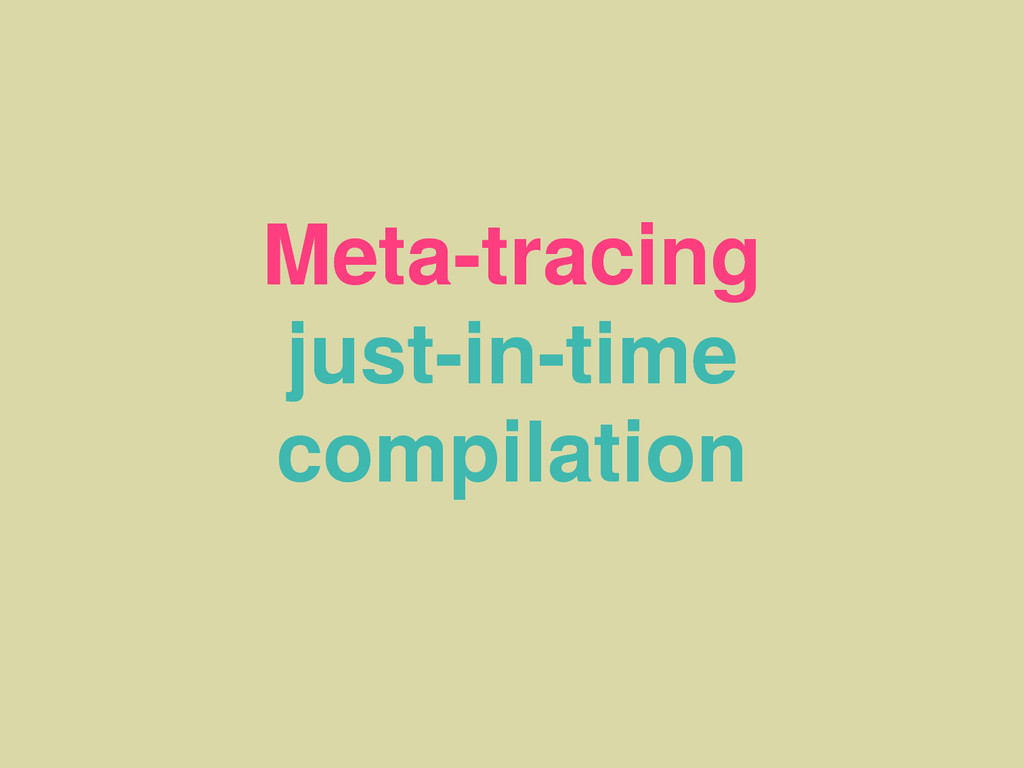 Meta-tracing just-in-time compilation