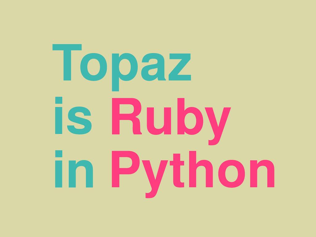 Topaz is in Ruby Python