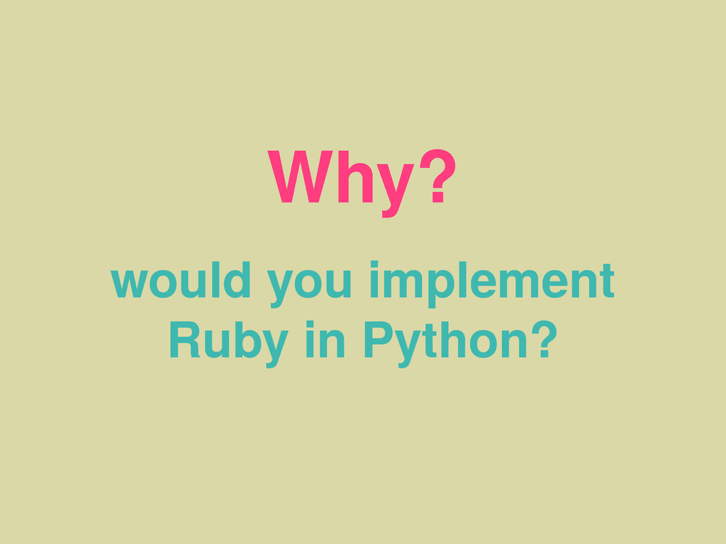 Why? would you implement Ruby in Python?