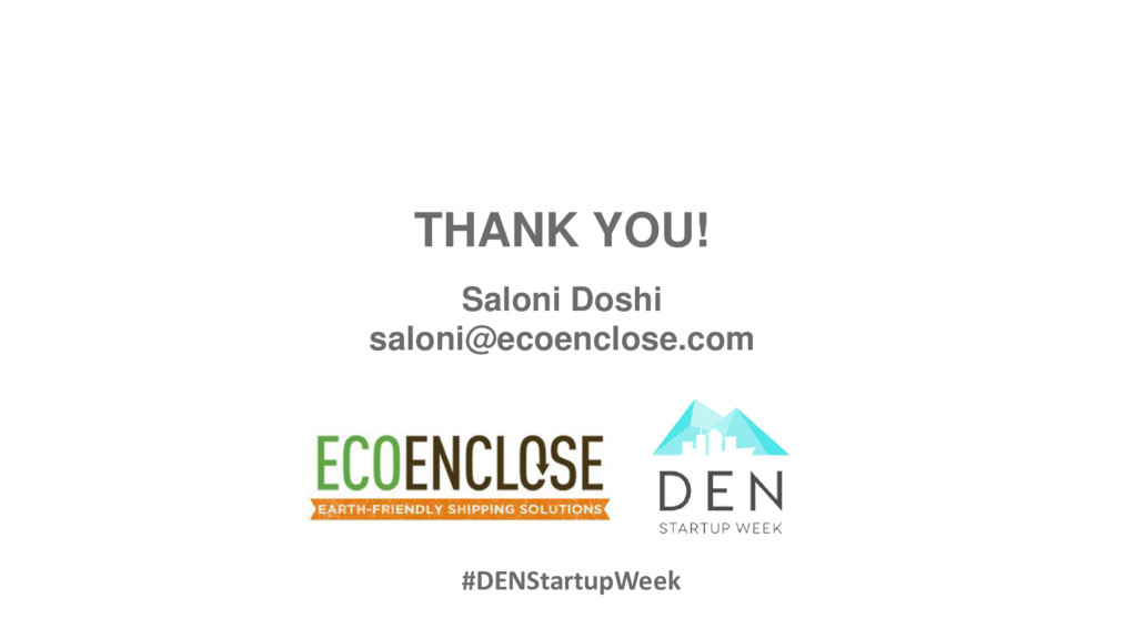 THANK YOU! Saloni Doshi saloni@ecoenclose.com #...