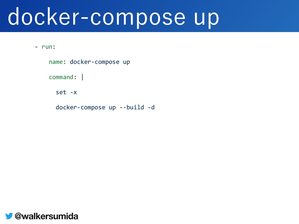 - run: name: docker-compose up command: | set -...