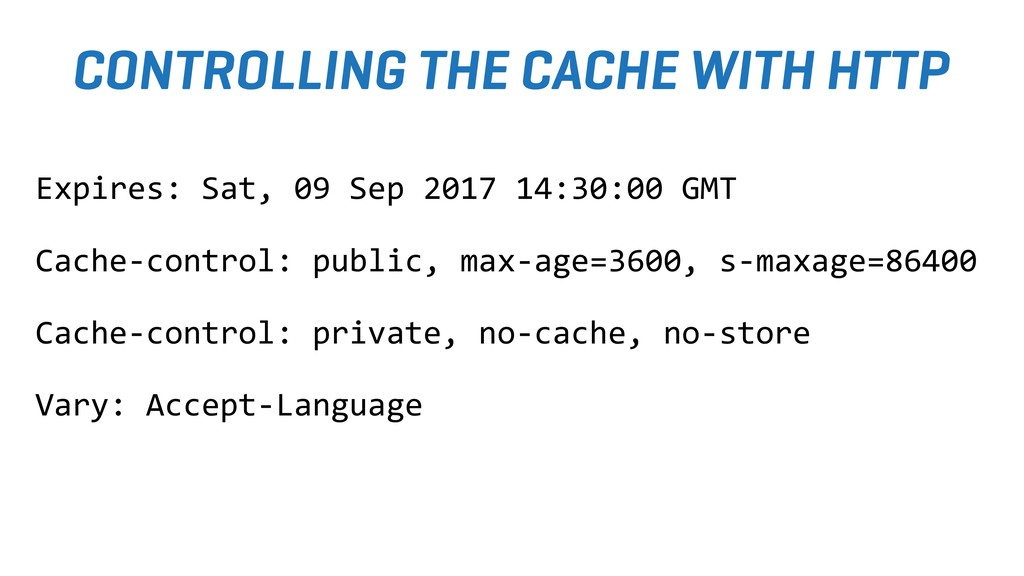 CONTROLLING THE CACHE WITH HTTP Expires: Sat, 0...