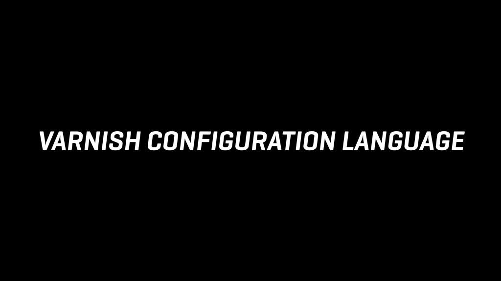VARNISH CONFIGURATION LANGUAGE