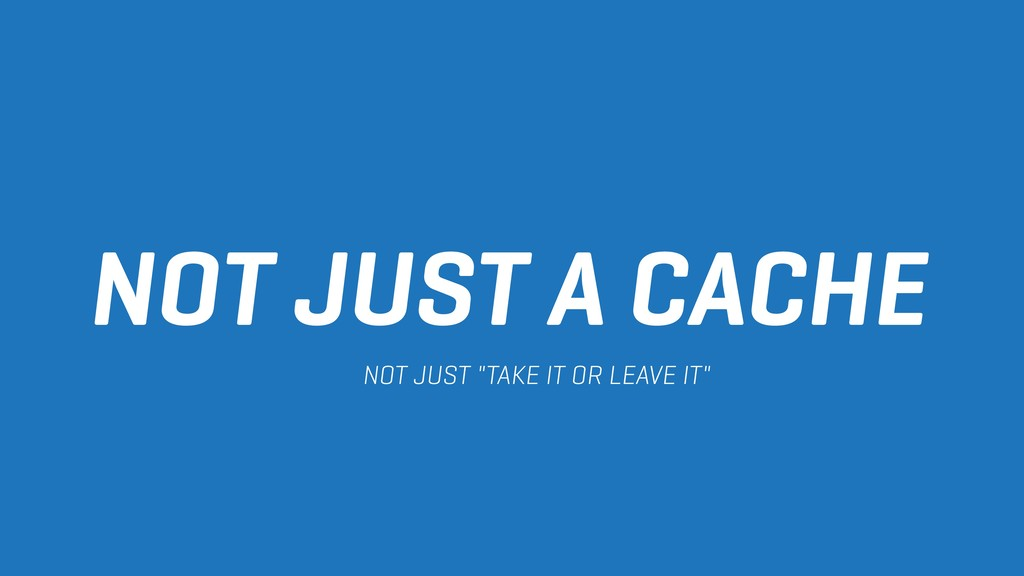 """NOT JUST A CACHE NOT JUST """"TAKE IT OR LEAVE IT"""""""