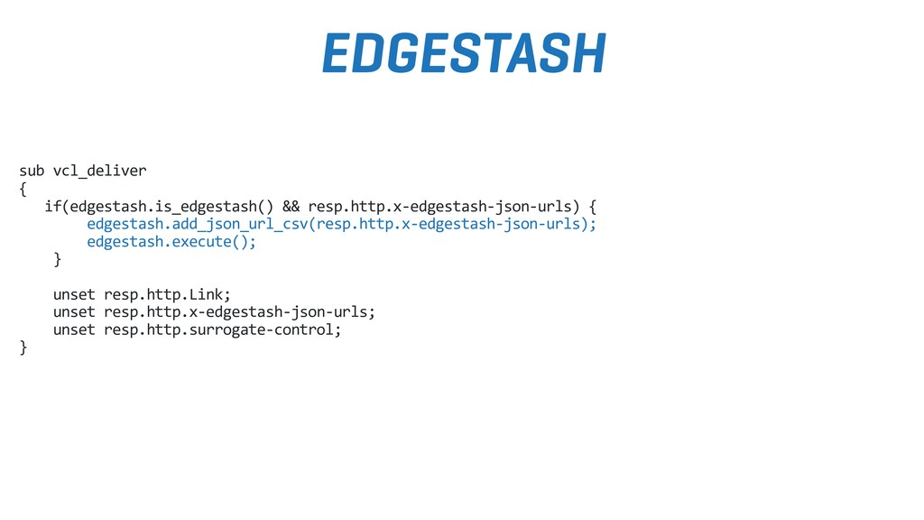 sub vcl_deliver { if(edgestash.is_edgestash() &...