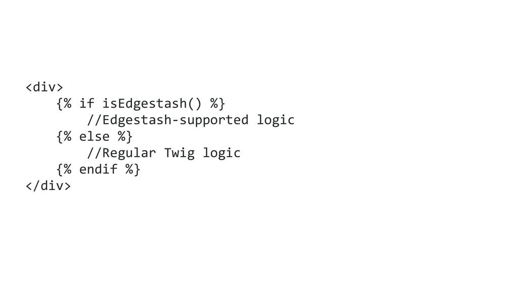 <div> {% if isEdgestash() %} //Edgestash-suppor...