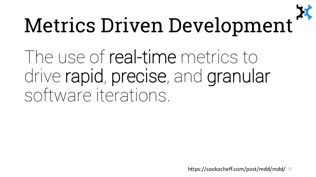 Metrics Driven Development The use of real-time...