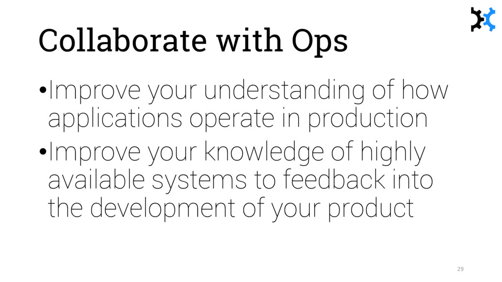 Collaborate with Ops •Improve your understandin...