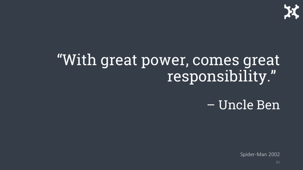 """With great power, comes great responsibility.""..."