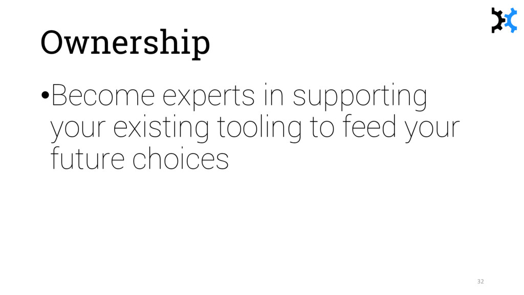 Ownership •Become experts in supporting your ex...