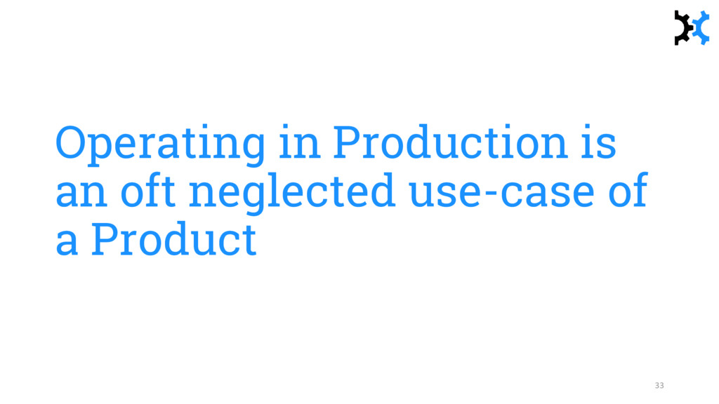 Operating in Production is an oft neglected use...