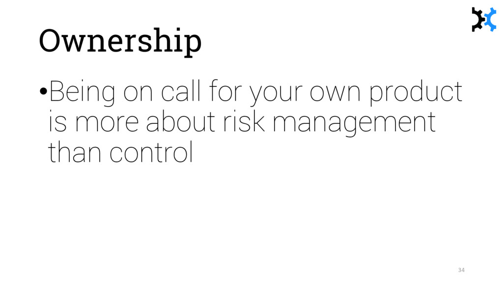 Ownership •Being on call for your own product i...