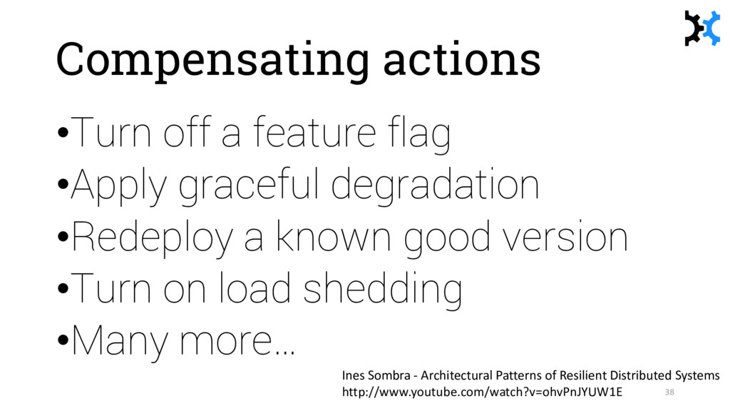 Compensating actions •Turn off a feature flag •...