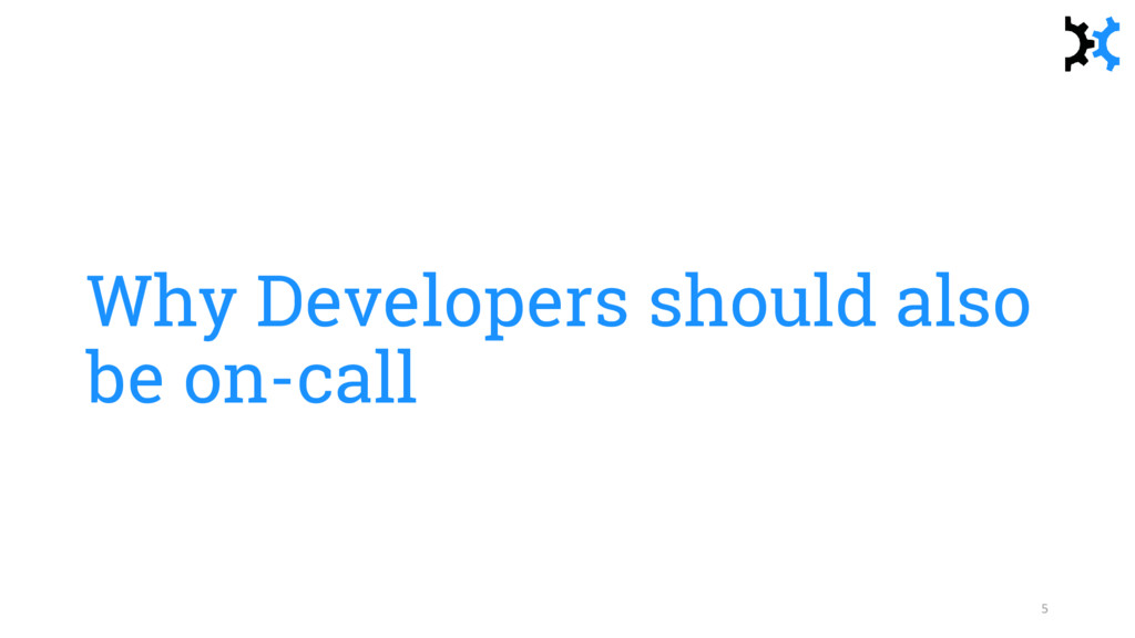 Why Developers should also be on-call 5