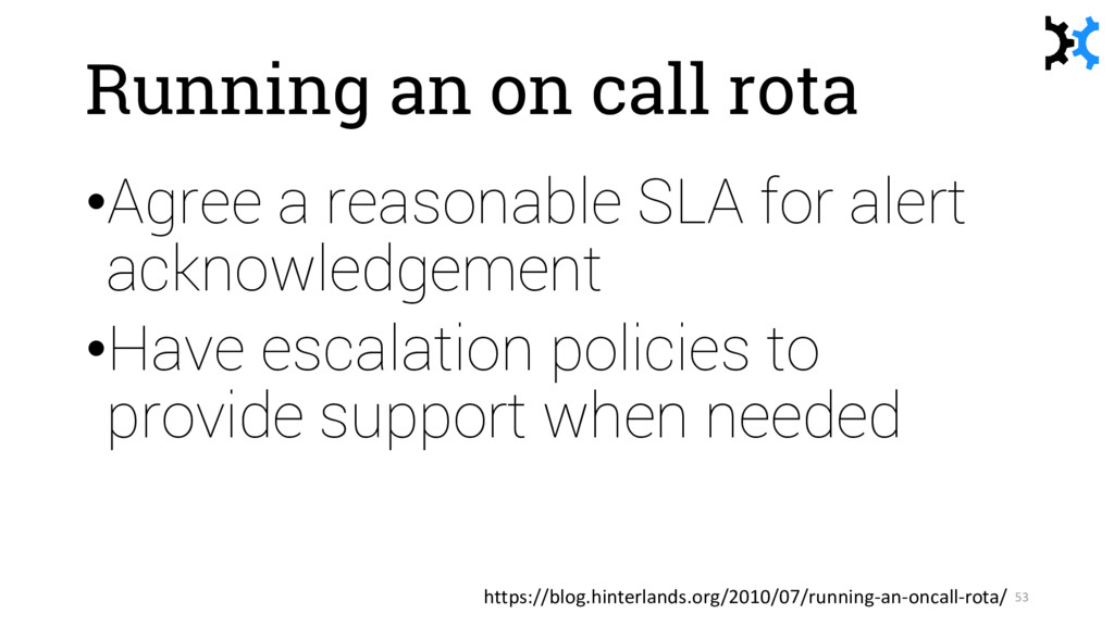 Running an on call rota •Agree a reasonable SLA...