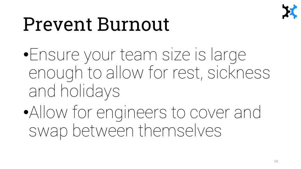 Prevent Burnout •Ensure your team size is large...