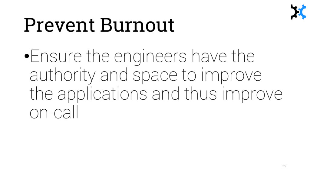 Prevent Burnout •Ensure the engineers have the ...