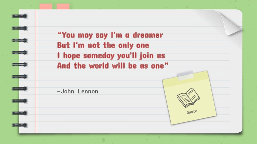 "—John Lennon ""You may say I'm a dreamer But I'm..."
