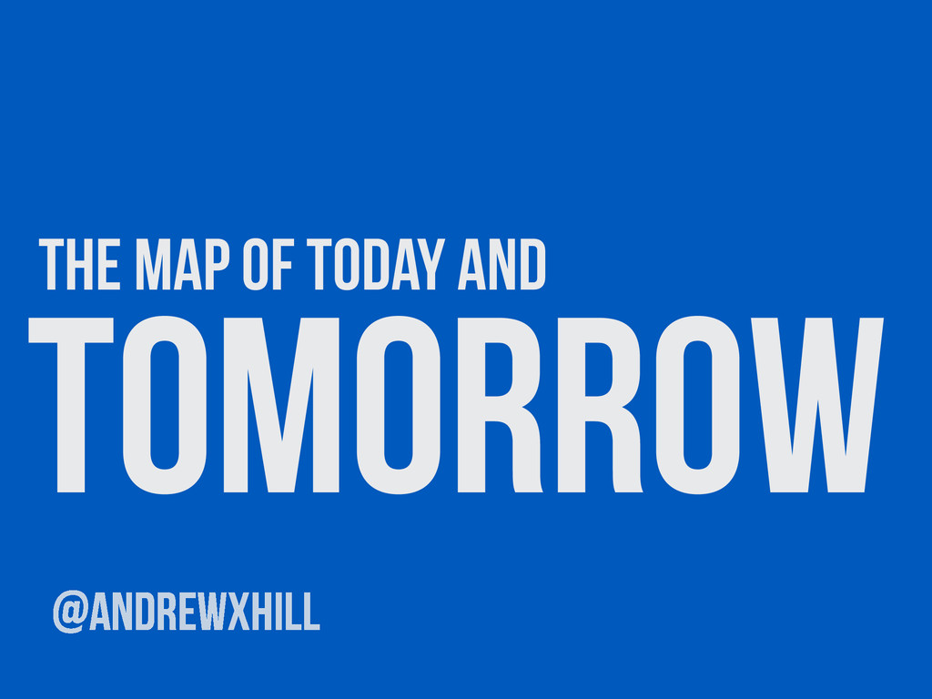 tomorrow the map of today and @andrewxhill