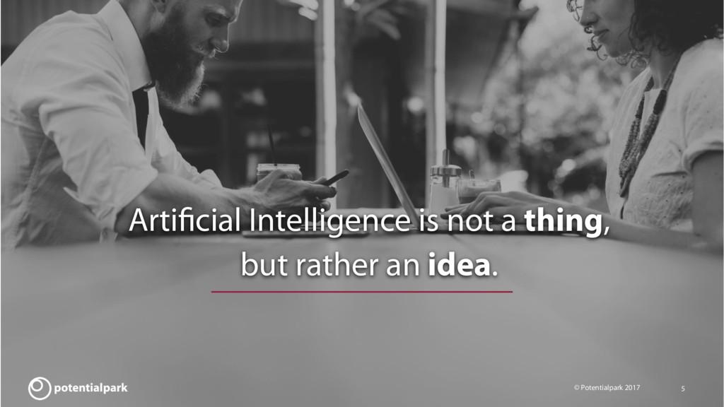 © Potentialpark 2017 5 Artificial Intelligence i...