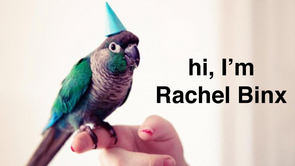hi, I'm Rachel Binx