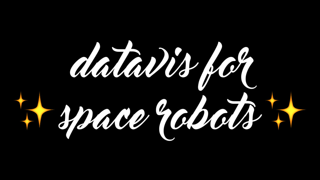 datavis for ✨space robots ✨