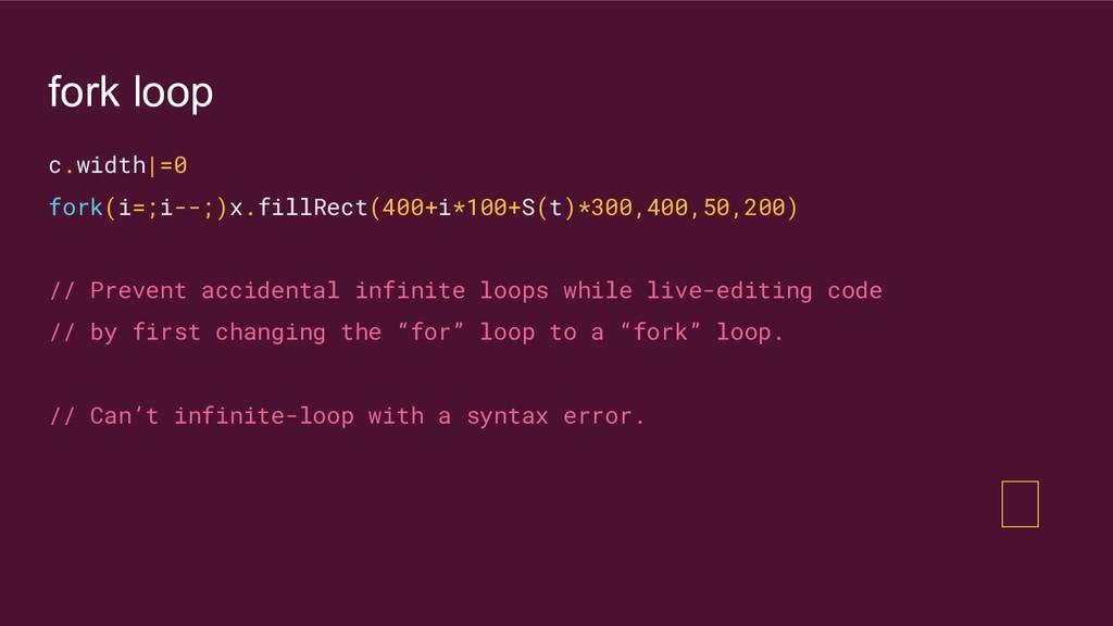 fork loop c.width|=0 fork(i=;i--;)x.fillRect(40...