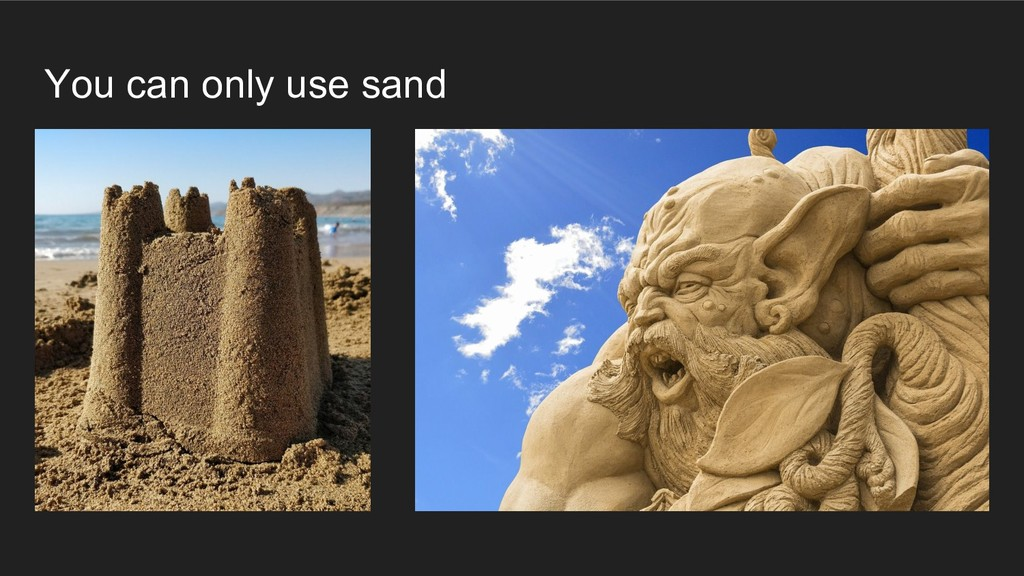 You can only use sand