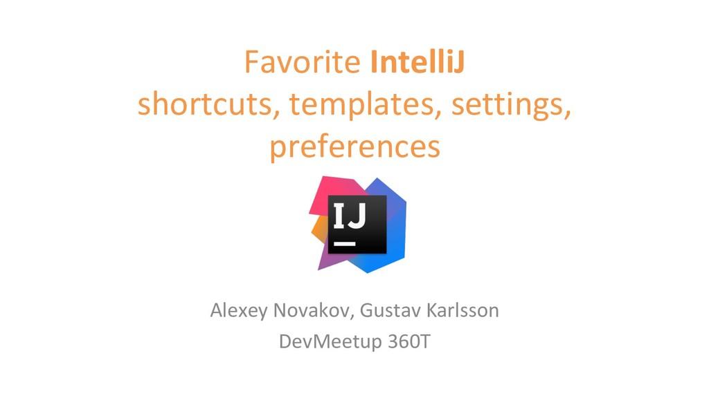Favorite IntelliJ shortcuts, templates, setting...