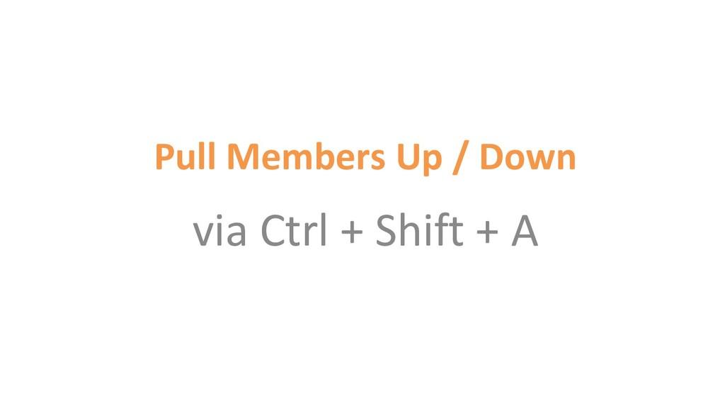 Pull Members Up / Down via Ctrl + Shift + A