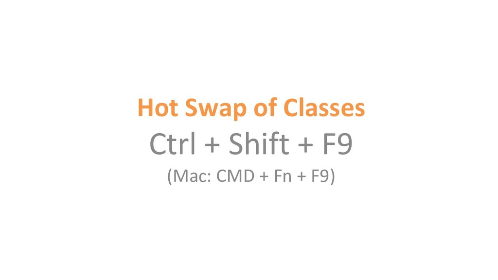 Hot Swap of Classes Ctrl + Shift + F9 (Mac: CMD...