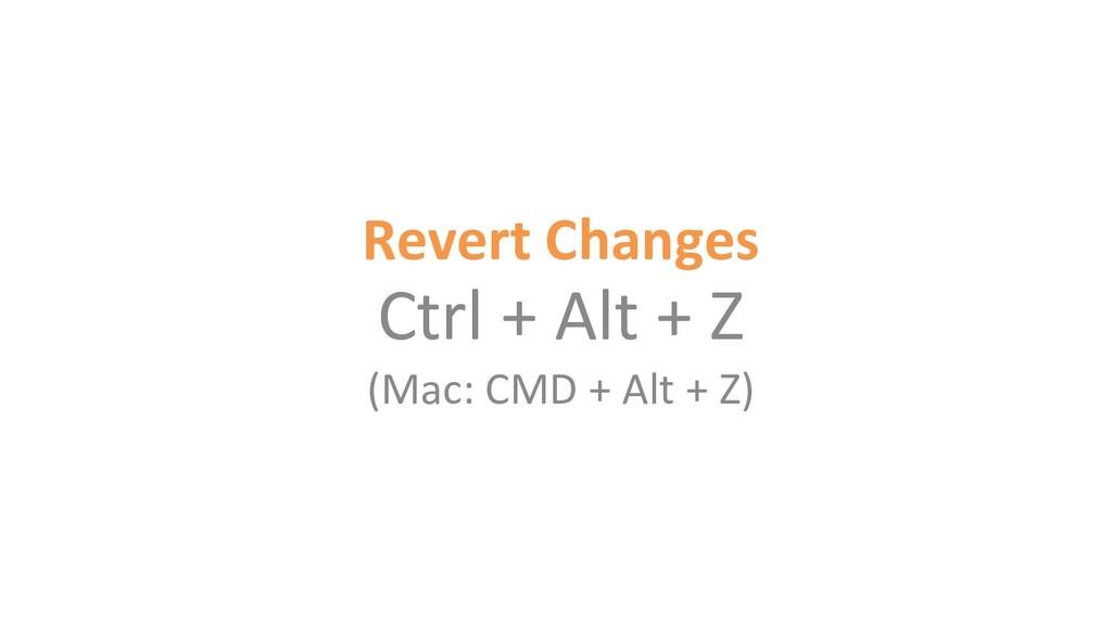 Revert Changes Ctrl + Alt + Z (Mac: CMD + Alt +...
