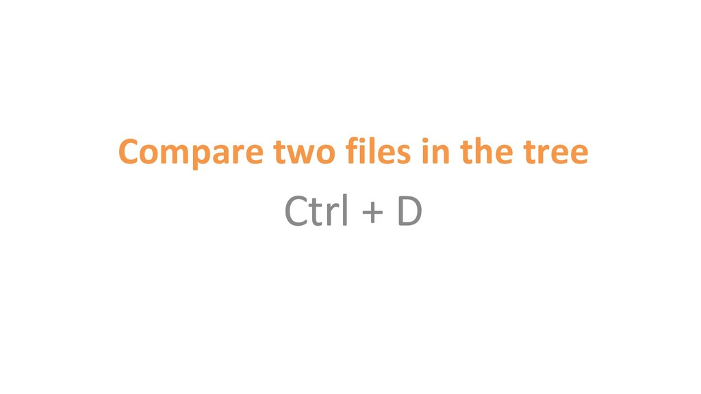 Compare two files in the tree Ctrl + D