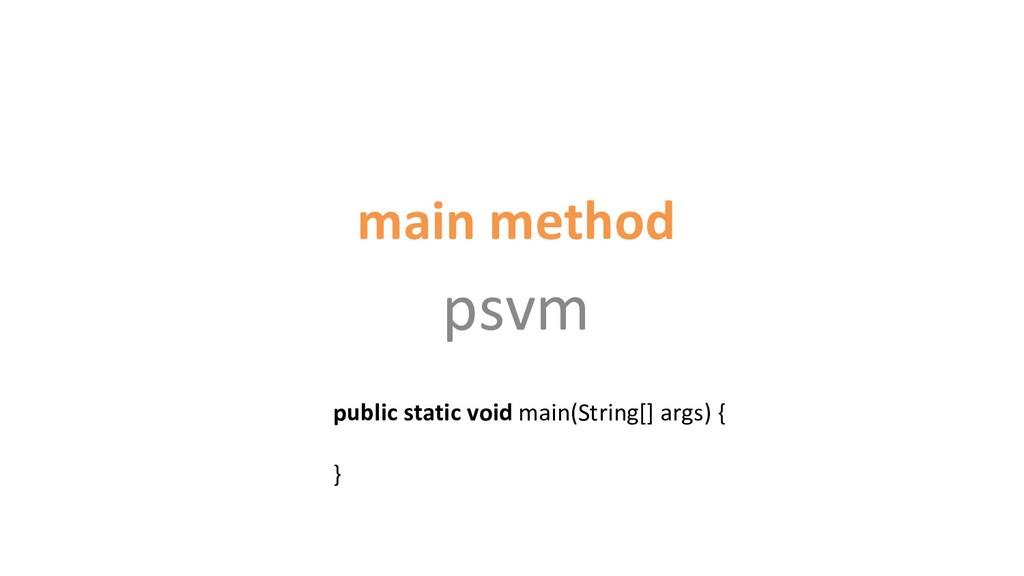 main method psvm public static void main(String...