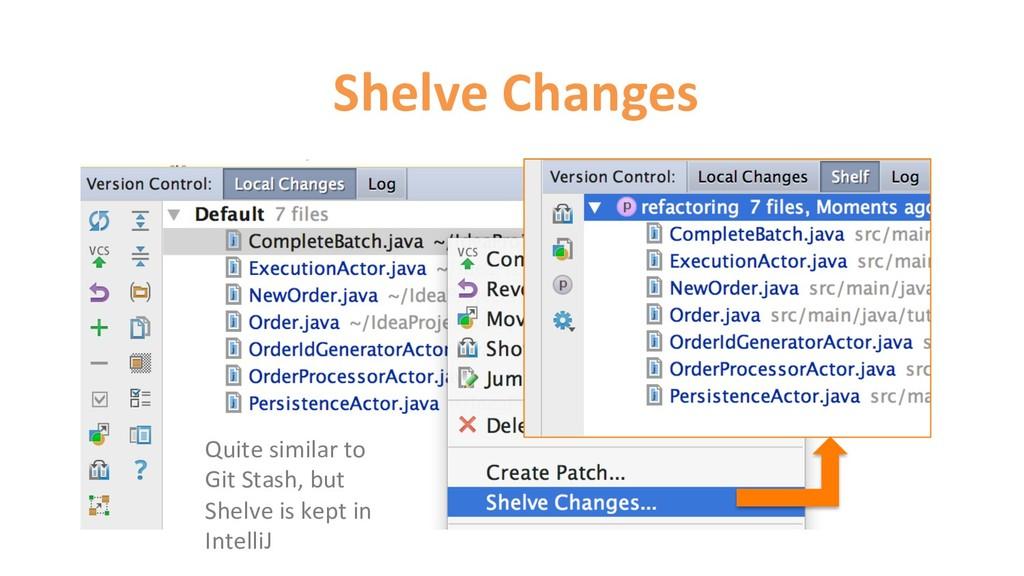 Shelve Changes Quite similar to Git Stash, but ...