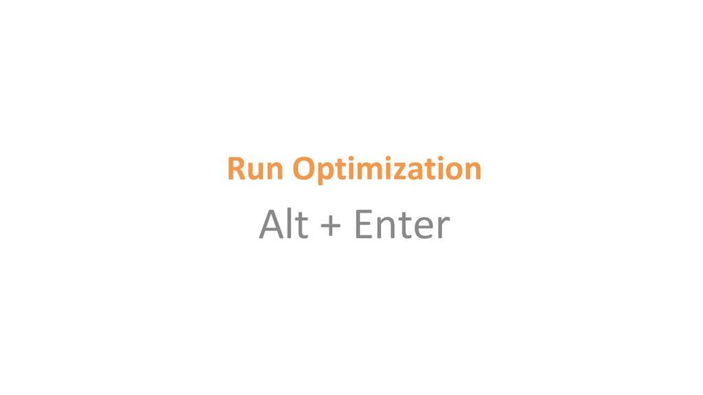 Run Optimization Alt + Enter